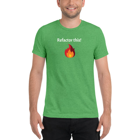 """Refactor this!"" w/flame. Short sleeve tri-blend tee for Software Developers."
