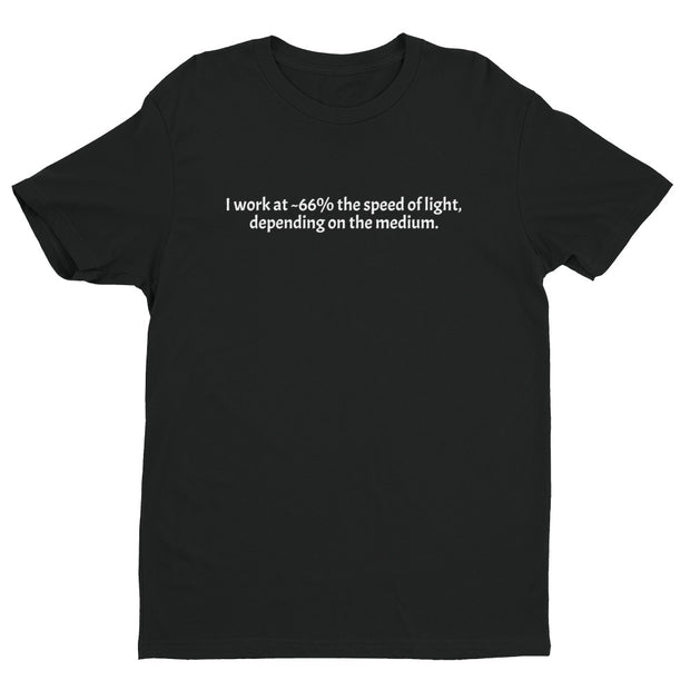 """I work at ~66% the speed of light, depending on the medium. ""  Short Sleeve T-shirt for Network Engineers."