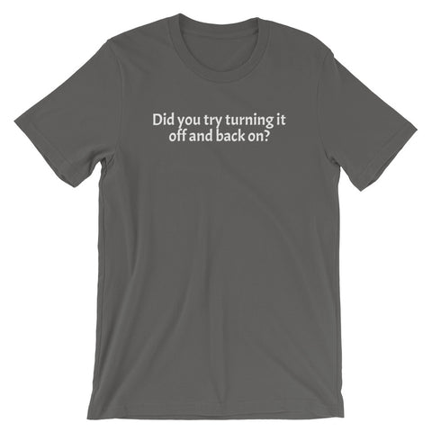 """Did you try turning it off and back on?""  Short-Sleeve Tee for Uber Geeks"