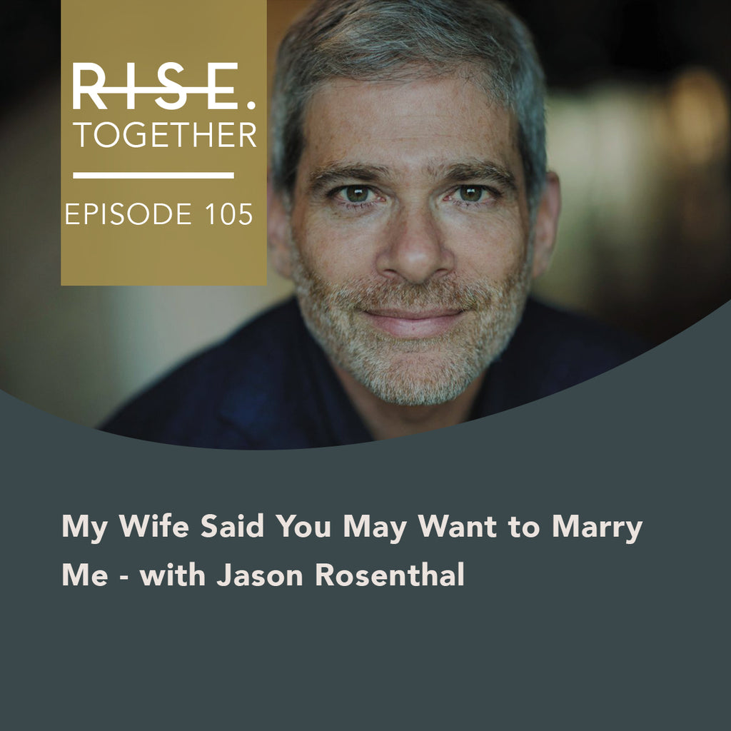 My Wife Said You May Want to Marry Me - with Jason Rosenthal