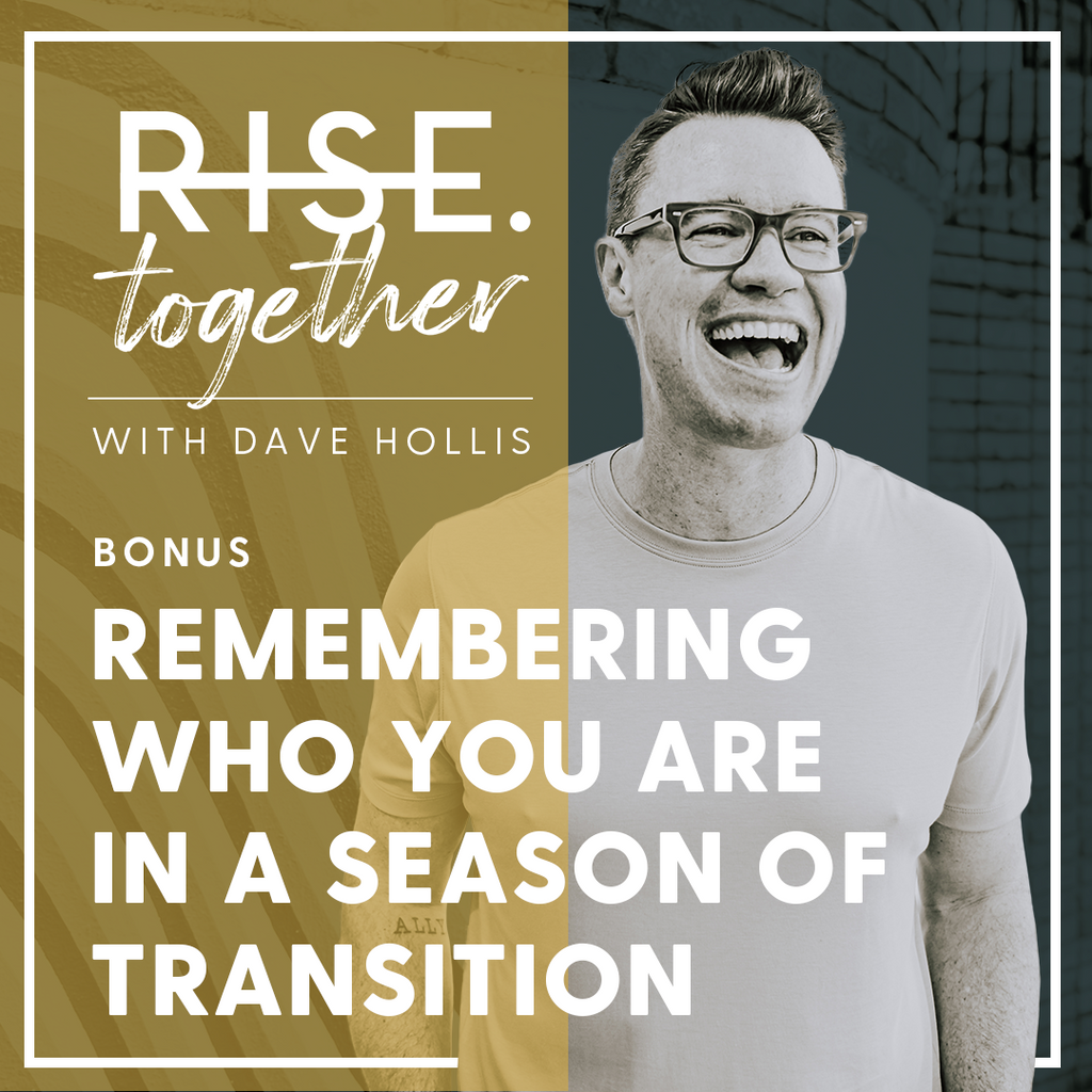 Remembering Who You Are In a Season of Transition
