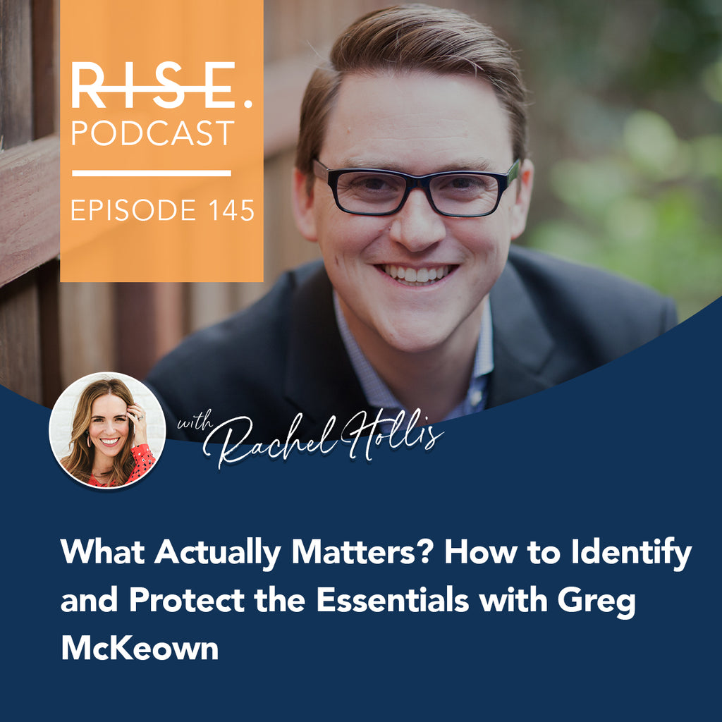 What Actually Matters? How to Identify and Protect the Essentials with Greg McKeown