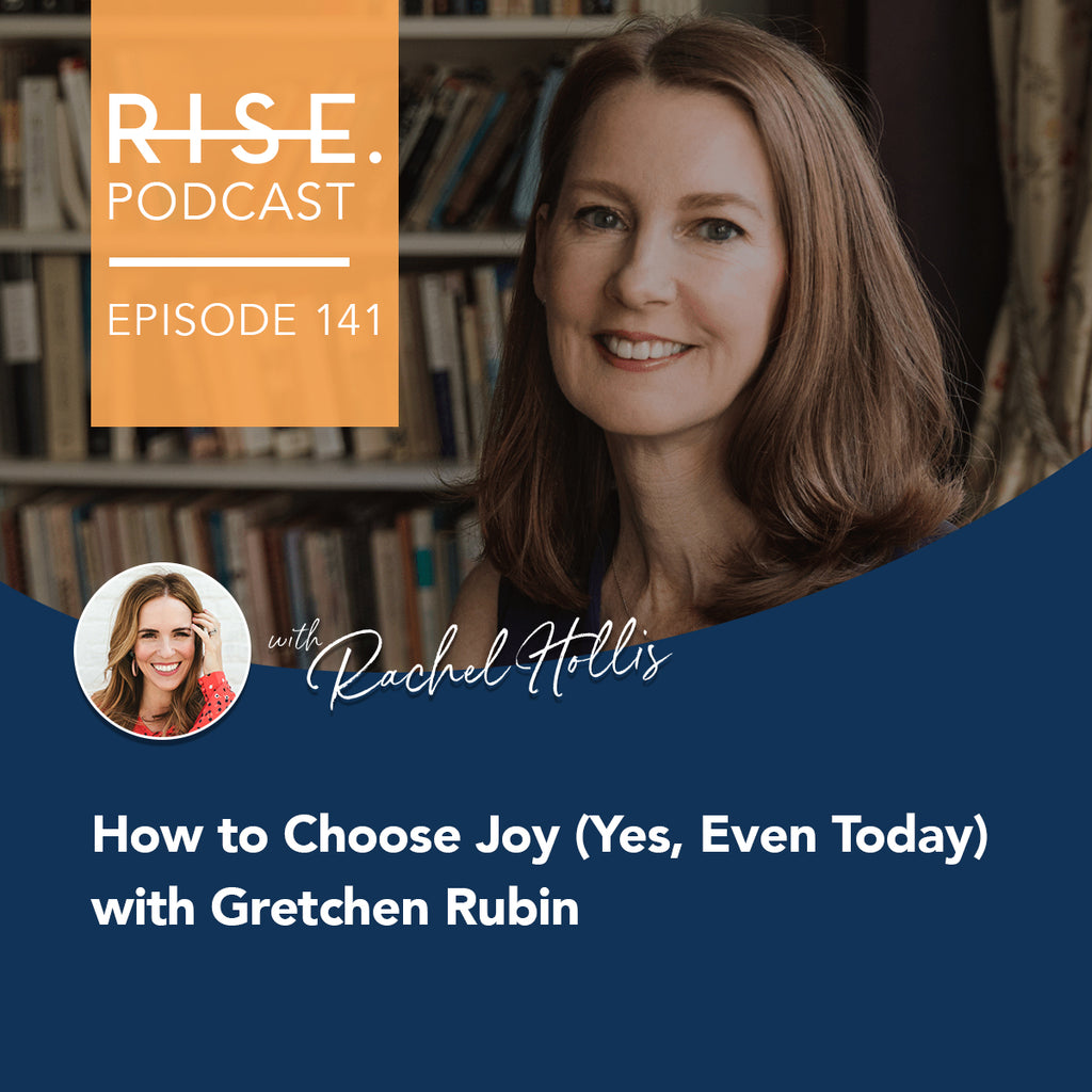 How to Choose Joy (Yes, Even Today) with Gretchen Rubin