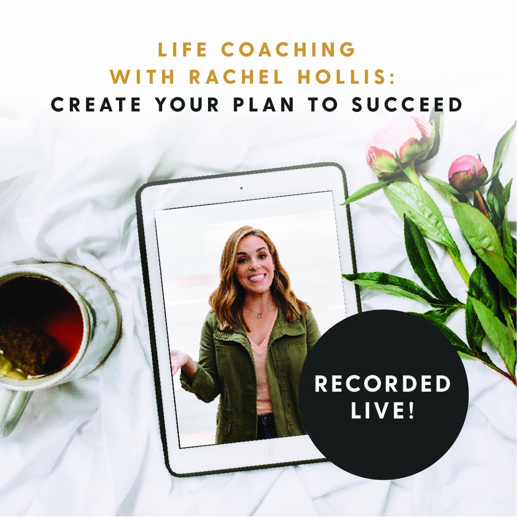 LIFE COACHING WITH RACHEL HOLLIS: CREATE YOUR PLAN TO SUCCEED