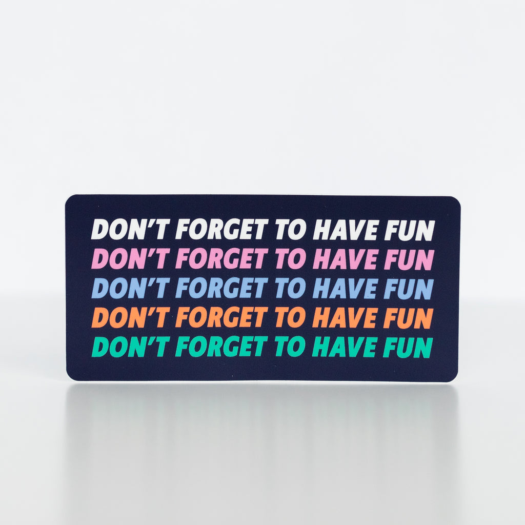 DONT FORGET TO HAVE FUN BUMPER STICKER