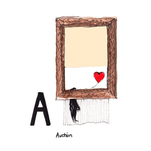 A is for Auction…Upon confirmation of the $1.4m winning bid for the framed print, 'Girl With Balloon,' by Banksy, began to shred whilst still on the wall. It nearly self-destructed, but the buyer eventually confirmed the sale and the work was renamed 'Love is in the Bin.'