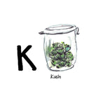 K is for Kush. Kush is a variety of cannabis. It has been legal in the state of California since November 2016, making it the largest and most robust cannabis market in the country.