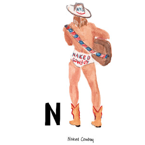 N is for Naked Cowboy. The Naked Cowboy is the most famous street performer in Times Square. Dressing in only white briefs, and cowboy boots and hat, he plays the guitar and poses for photos with tourists. He is rumored to be a multi-millionaire and ran for Mayor of New York City in 2009.