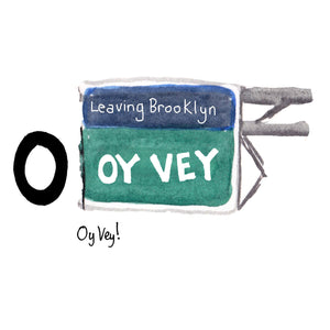 O is for Oy Vey. Oy Vey is a Yiddish phrase or exclamation expressing dismay or grief.