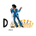 D is for Dance. James Brown, proclaimed Godfather of Soul, was born in South Carolina and was known for his rhythmic music, funky dance moves, outrageous dress, and lifestyle.