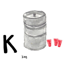 K is for Keg. Cold keg beer. Solo cups. South Carolina. That is all.