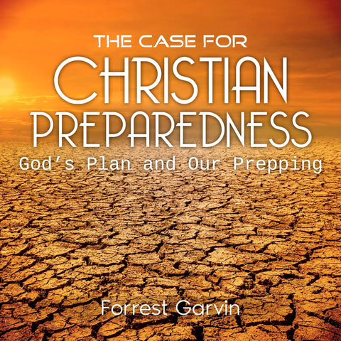 The Case for Christian Preparedness - Faith and Prepping for Survival: Christian Preppers Series