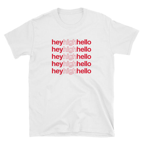 Hey, High, Hello Tee