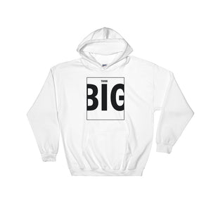 Think BIG Hooded Sweatshirt