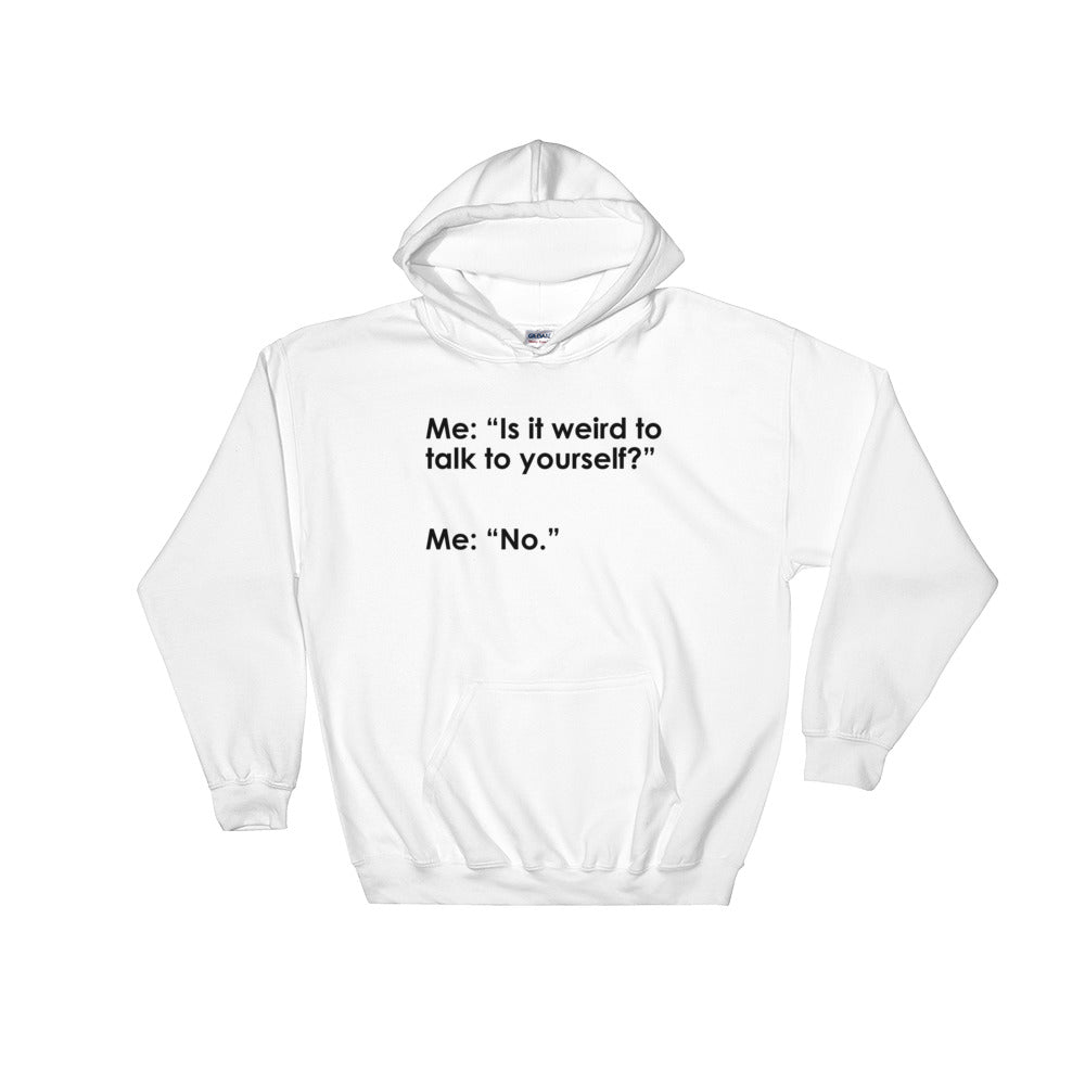 Is it weird Hooded Sweatshirt
