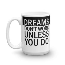 Load image into Gallery viewer, Dreams Don't Work Unless You Do Coffee Mug