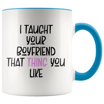 I Taught Your Boyfriend Mug