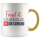 Forget It, I'm Made Of Unobtanium Mug