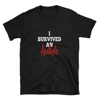 I Survived An Asshole Short-Sleeve Unisex T-Shirt