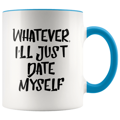 Whatever, I'll Just Date Myself Mug