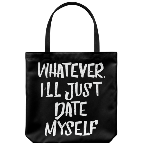 Whatever, I'll Just Date Myself Tote