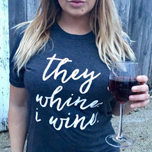 Load image into Gallery viewer, Shirt- They Whine, I Wine