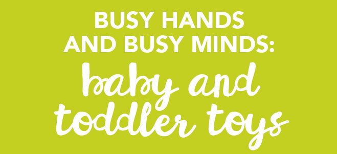 Busy Hands and Busy Minds: Baby and Toddler Toys — Magic Beans