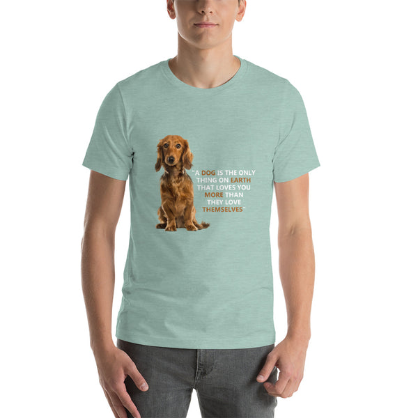 """A Dog Is The Only Thing On Earth"" T-Shirt"