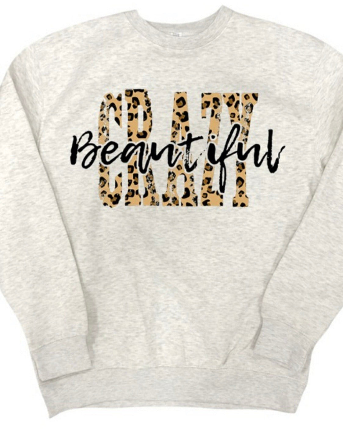 Crazy Beautiful Sweatshirt