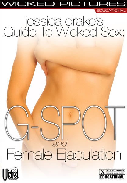 Jessica Drake's Guide To Wicked Sex: G-spot & Female Ejaculation - AVN Award Nominee: Best Educational Release