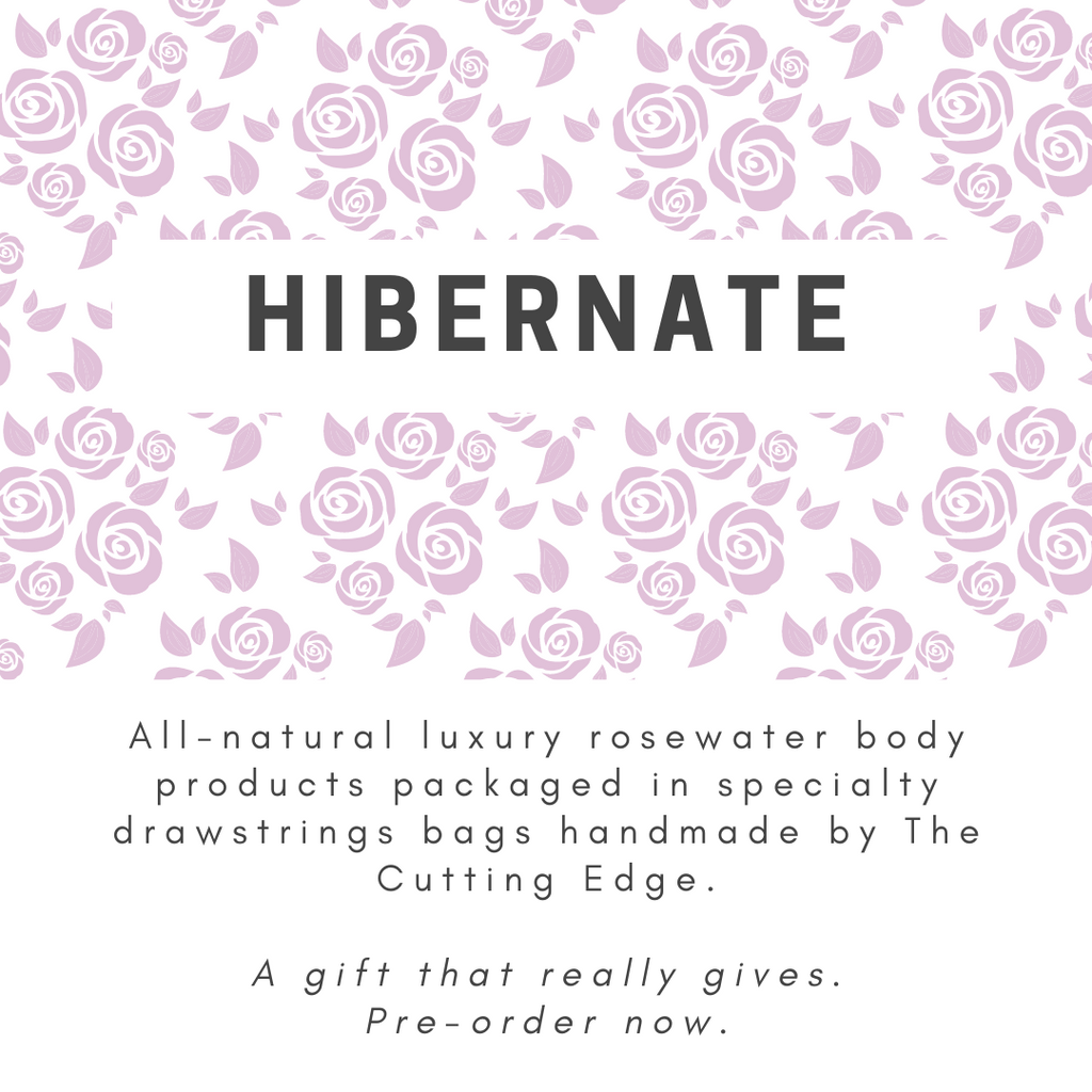 Hibernate - All-natural luxury rosewater body products packaged in specialty drawstring bags, handmade by The Cutting Edge. A gift that really gives. Pre-order now.
