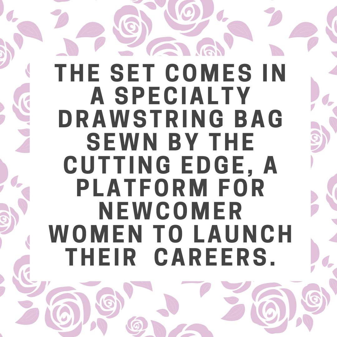 The set comes in a specialty drawstring bag sewn by The Cutting Edge, a platform for newcomer women to launch their careers.