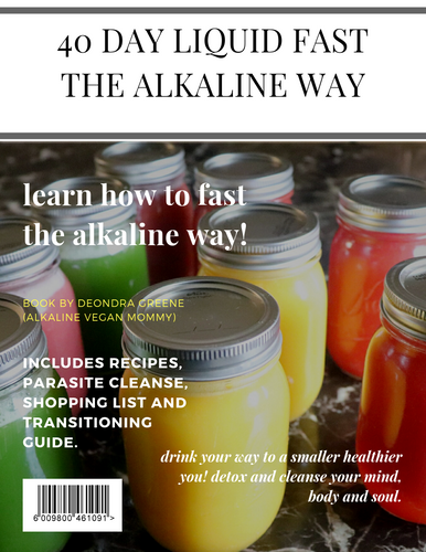 40 Day Liquid Fast... The Alkaline Way