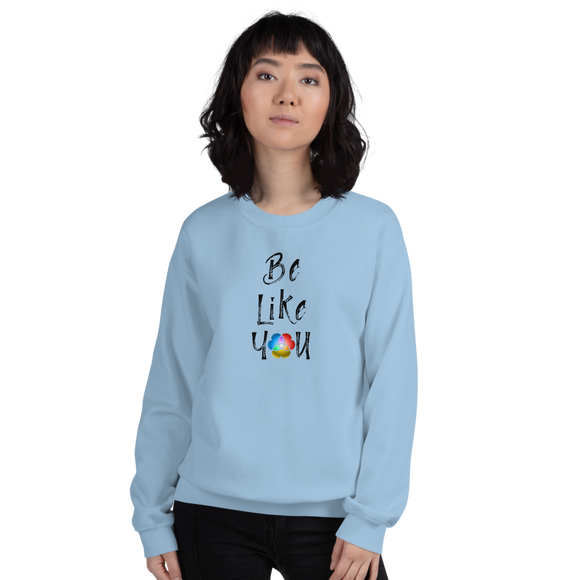 Be Like You Uni Sweatshirt