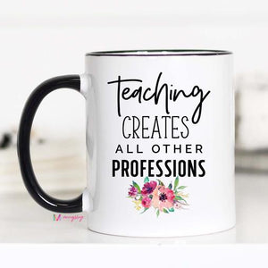 Teaching Creates Other Professions Mug