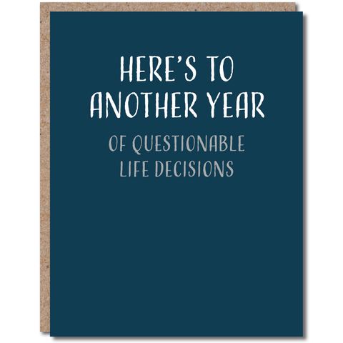 Here's To Another Year of Questionable Life Decisions - Funny Birthday Card