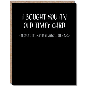 I Bought You An Old Timey Card Because The NSA Is Always Listening.