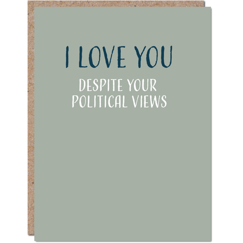 I Love You Despite Your Political Views - A Funny I Love You Card