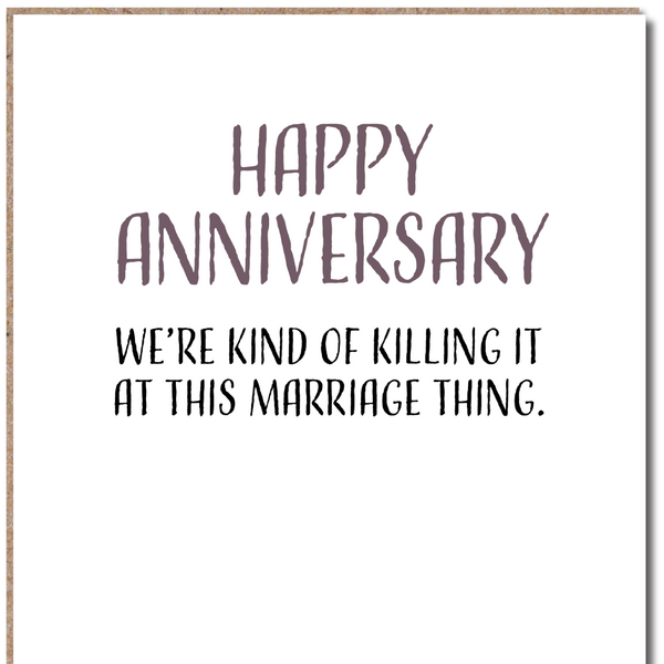 Happy Anniversary - We're Kind Of Killing It At This Marriage Thing - Funny Anniversary Card