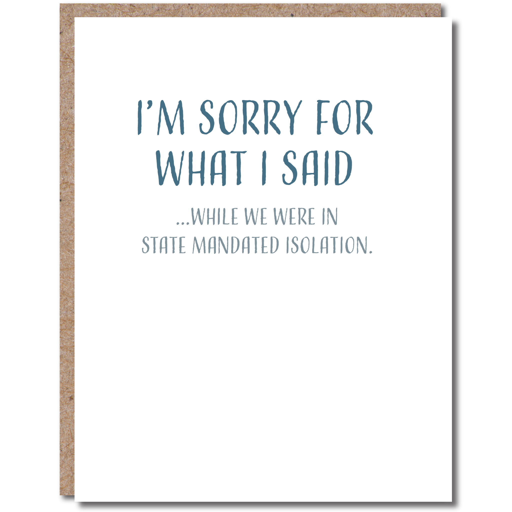 I'm Sorry For What I Said...While We Were In State Mandated Isolation - Funny I'm Sorry Card