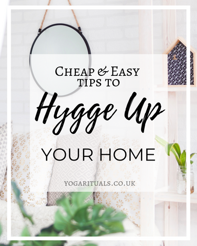 Hygge up your home cheap & easy tips - Yoga Rituals