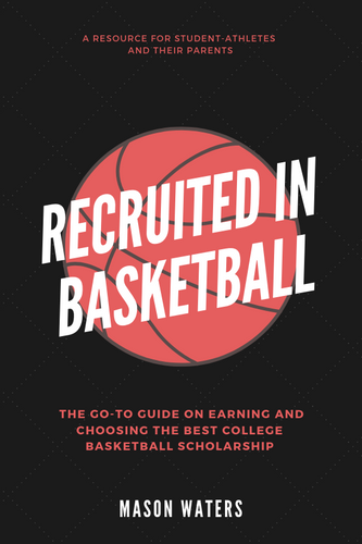 How to Get Recruited for Basketball: A Guide for Parents (63 Page PDF)