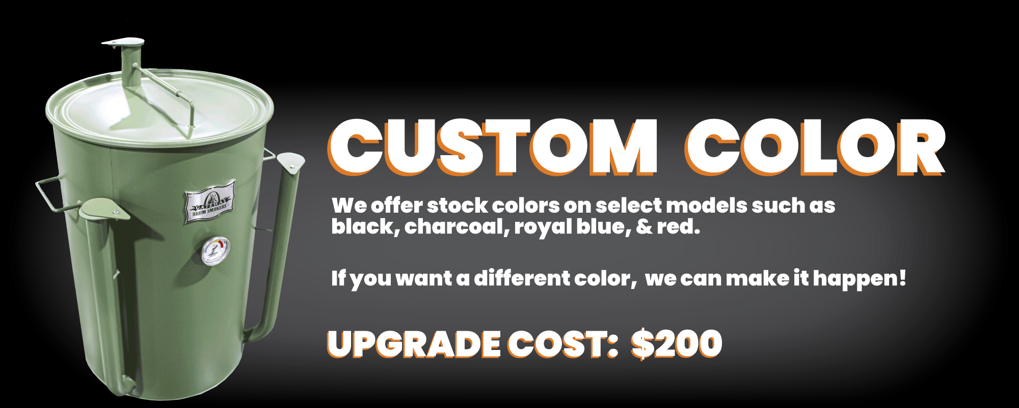 Custom Color: We offer stock colors on select models such as black, charcoal, royal blue, and red.If you want a different color, we can make it happen! Upgrade Cost:$200