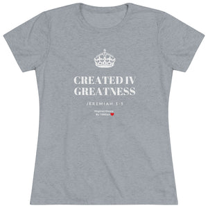 Created IV GREATNESS TRI_BLEND INSPIRED TEE