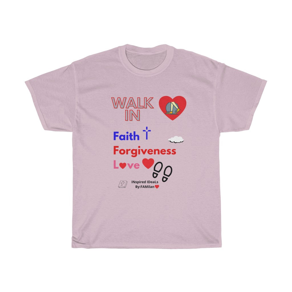 Walk IN Faith, Forgiveness & Love INspired TEE