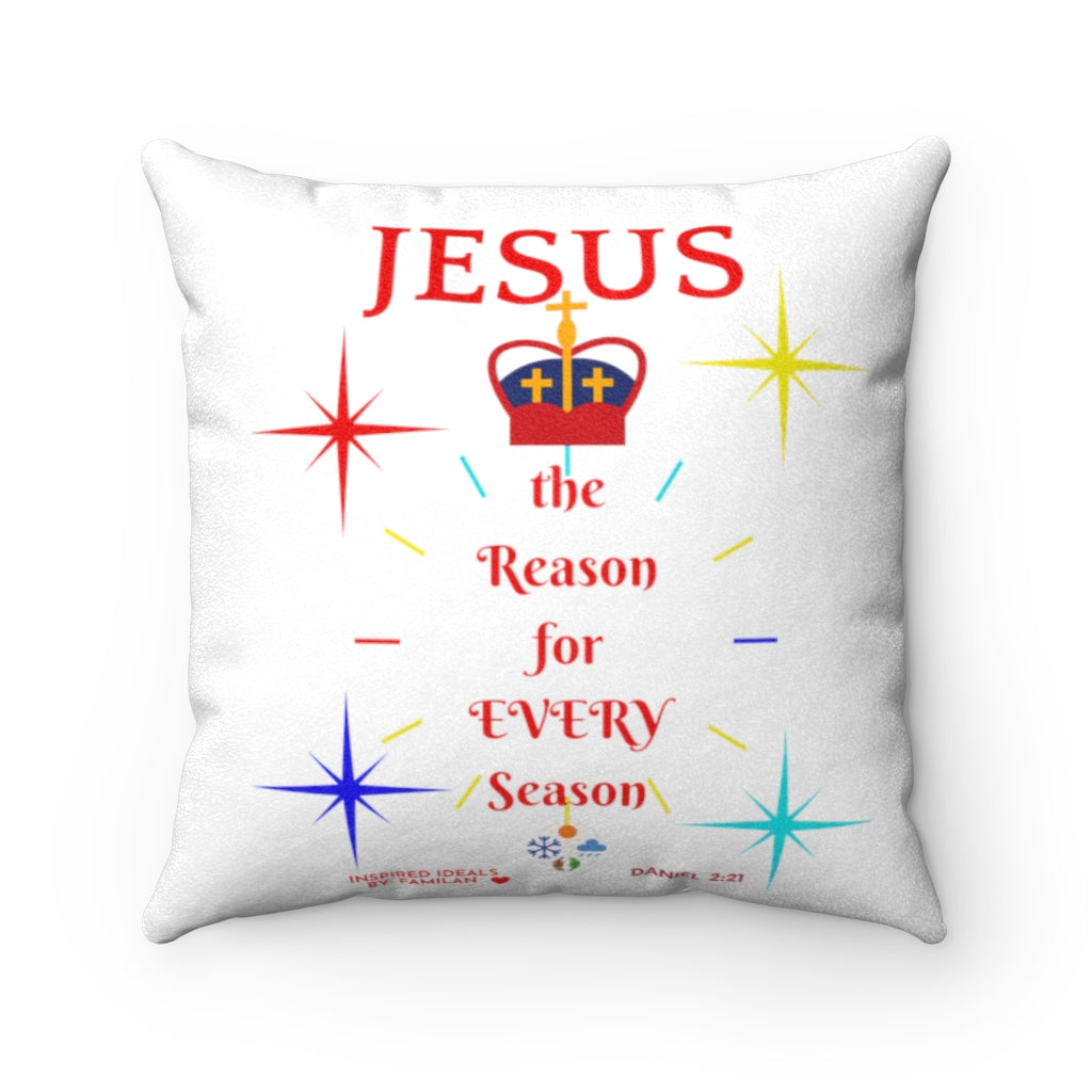 JESUS the Reason 4 EVERY Season Faux Suede Square Pillow
