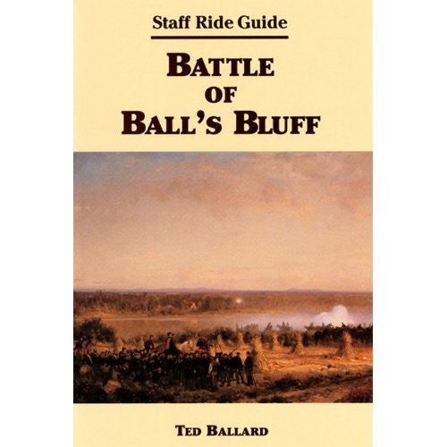 Battle of Ball's Bluff: Staff Ride Guide (Center of Military History Publication)