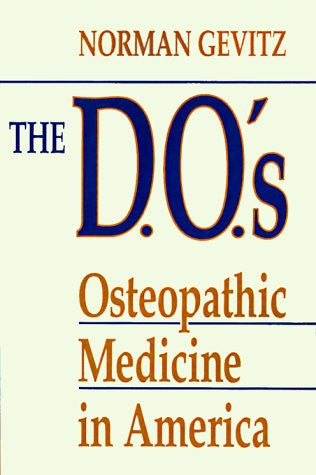 The D.O.'s: Osteopathic Medicine in America