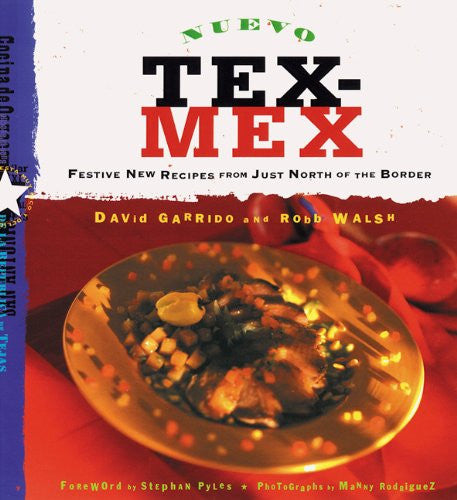 Nuevo Tex-Mex: Festive New Recipes from Just North of the Border