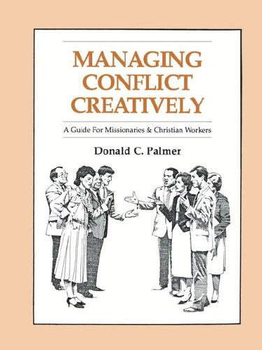 Managing Conflict Creatively*: A Guide for Missionaries and Christian Workers